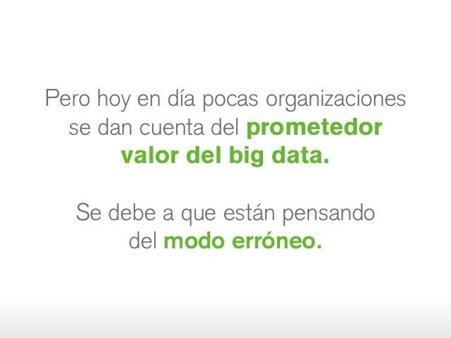 Pero hoy en día pocas organizaciones se dan cuenta del prometedor valordel big data. Se debe a que están pensando delmod...