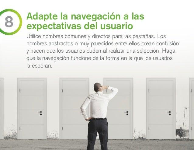 Adapte la navegación a las expectativas del usuario Utilice nombres comunes y directos para las pestañas. Los nombres abst...