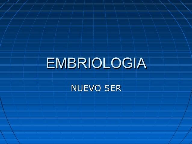 EMBRIOLOGIAEMBRIOLOGIANUEVO SERNUEVO SER