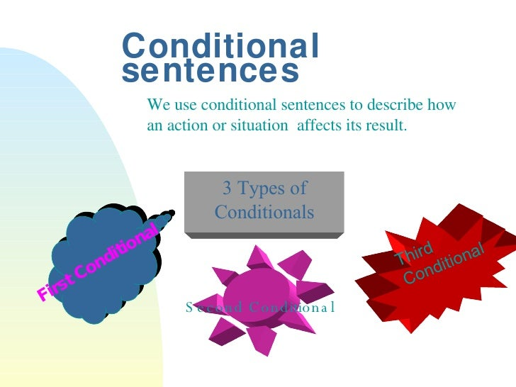 Conditional sentences We use conditional sentences to describe how an action or situation  affects its result. Second Cond...