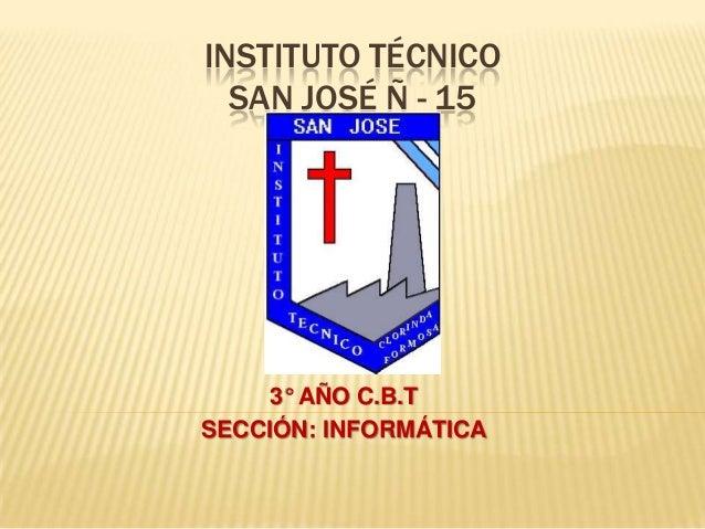 INSTITUTO TÉCNICOSAN JOSÉ Ñ - 15TALLER3° AÑO C.B.TSECCIÓN: INFORMÁTICA