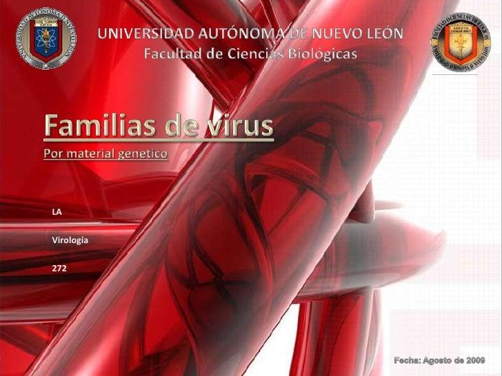 UNIVERSIDAD AUTÓNOMA DE NUEVO LEÓNFacultad de Ciencias Biológicas<br />Familias de virus<br />Por material genetico<br />L...