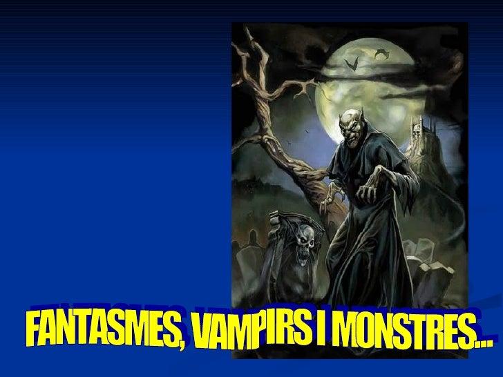 FANTASMES, VAMPIRS I MONSTRES...