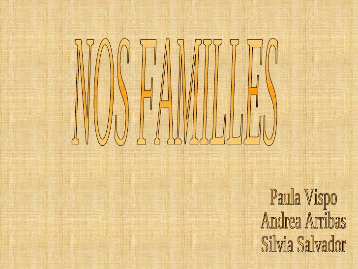 Paula Vispo  Andrea Arribas Silvia Salvador NOS FAMILLES