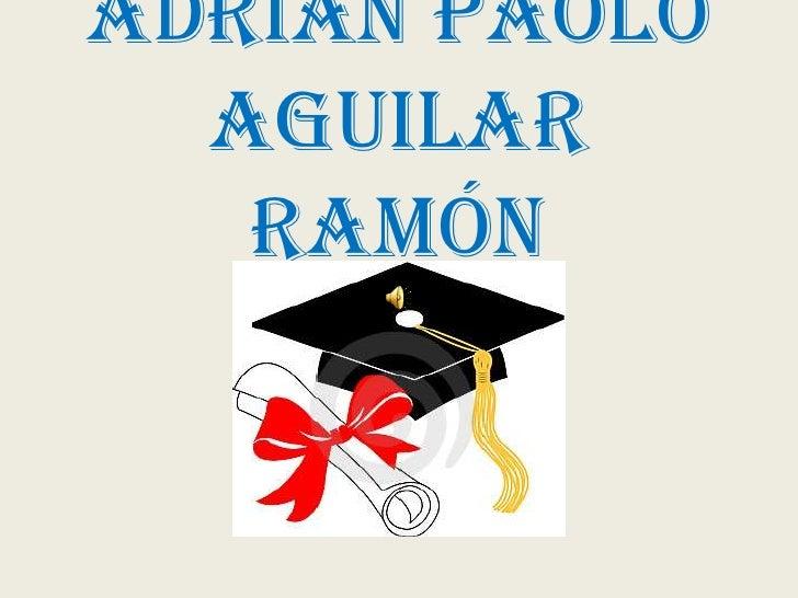 Adrian Paolo  Aguilar   Ramón