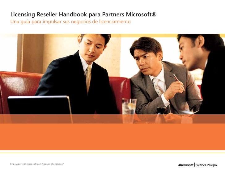 Licensing Reseller Handbook para Partners Microsoft®Una guía para impulsar sus negocios de licenciamientohttps://partner.m...