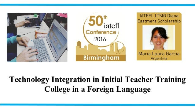 Technology Integration in Initial Teacher Training College in a Foreign Language