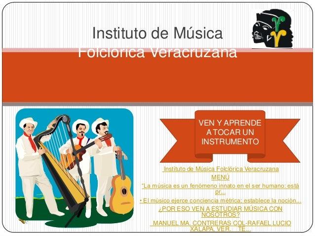 Instituto de Música Folclórica Veracruzana  VEN Y APRENDE A TOCAR UN INSTRUMENTO  Instituto de Música Folclórica Veracruza...