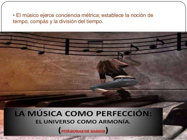 • El músico ejerce conciencia métrica; establece la noción de tempo, compás y la división del tiempo.