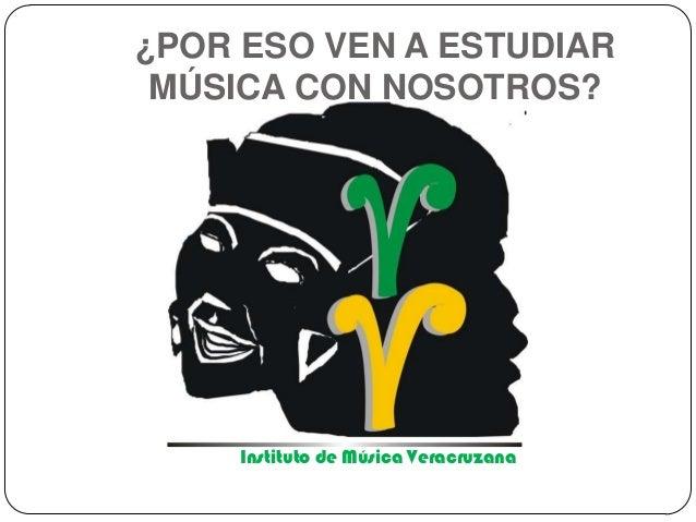 ¿POR ESO VEN A ESTUDIAR MÚSICA CON NOSOTROS?  Instituto de Música Veracruzana Folclórica Veracruzana