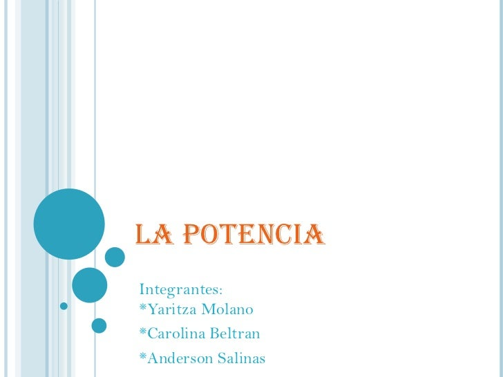LA POTENCIA Integrantes: *Yaritza Molano *Carolina Beltran  *Anderson Salinas