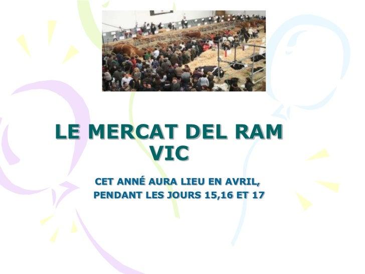 LE MERCAT DEL RAM VIC<br />CET ANNÉ AURA LIEU EN AVRIL,<br /> PENDANT LES JOURS 15,16 ET 17<br />
