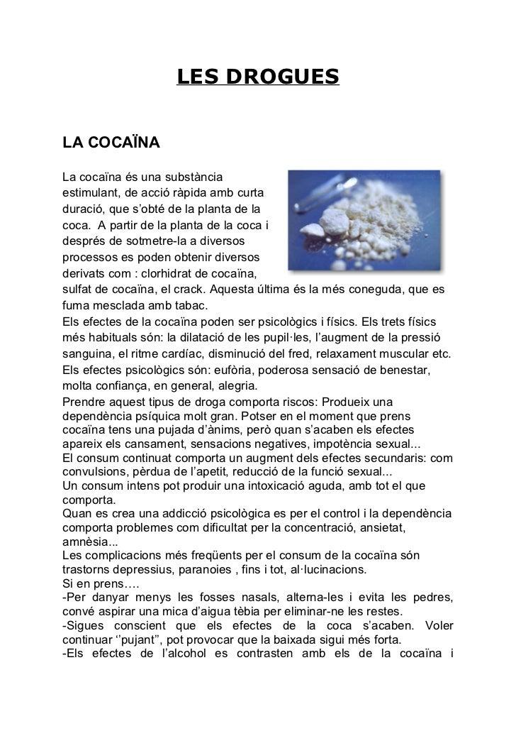 LES DROGUESLA COCAÏNALa cocaïna és una substànciaestimulant, de acció ràpida amb curtaduració, que s'obté de la planta de ...