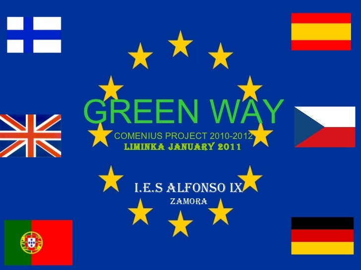 GREEN WAY COMENIUS PROJECT 2010-2012 LIMINKA JANUARY 2011 I.E.S ALFONSO IX ZAMORA