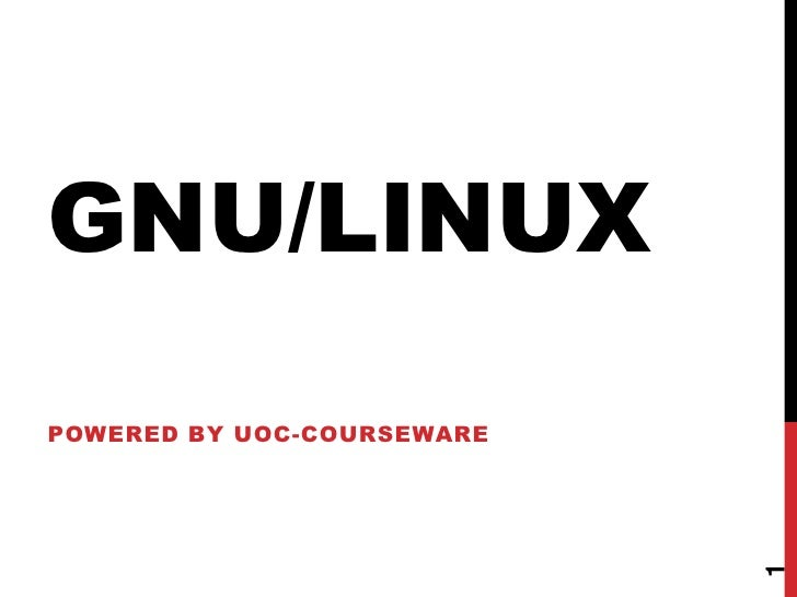 GNU/LINUX<br />Poweredby UOC-COURSEWARE<br />1<br />