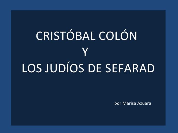 CRISTÓBAL COLÓN  Y  LOS JUDÍOS DE SEFARAD por Marisa Azuara
