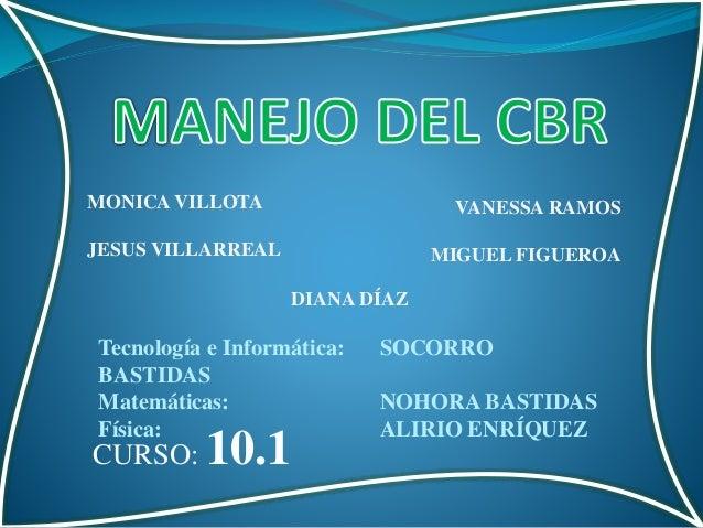 VANESSA RAMOS MIGUEL FIGUEROA MONICA VILLOTA JESUS VILLARREAL CURSO: 10.1 DIANA DÍAZ Tecnología e Informática: SOCORRO BAS...