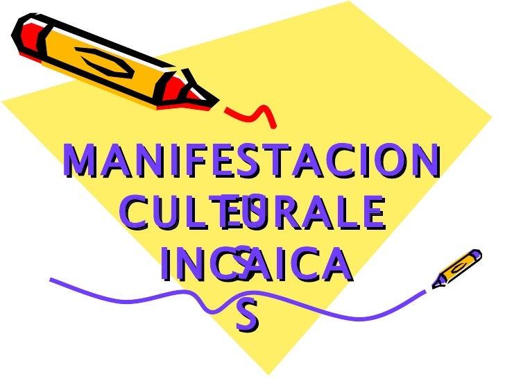 MANIFESTACIONES  CULTURALES  INCAICAS