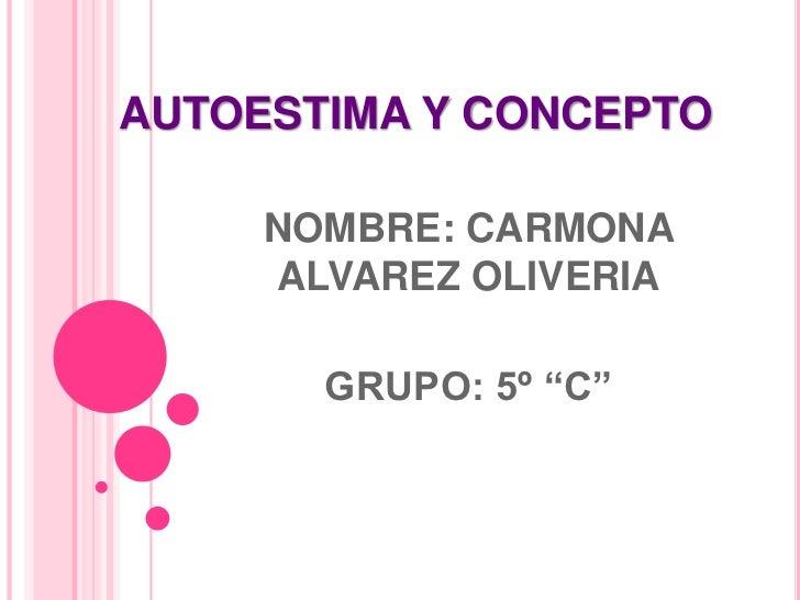 """AUTOESTIMA Y CONCEPTO     NOMBRE: CARMONA     ALVAREZ OLIVERIA       GRUPO: 5º """"C"""""""