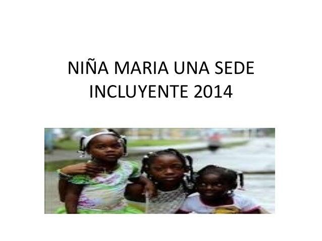 NIÑA MARIA UNA SEDE INCLUYENTE 2014