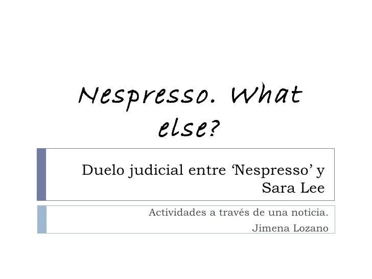 Nespresso. What     else?Duelo judicial entre 'Nespresso' y                         Sara Lee         Actividades a través ...
