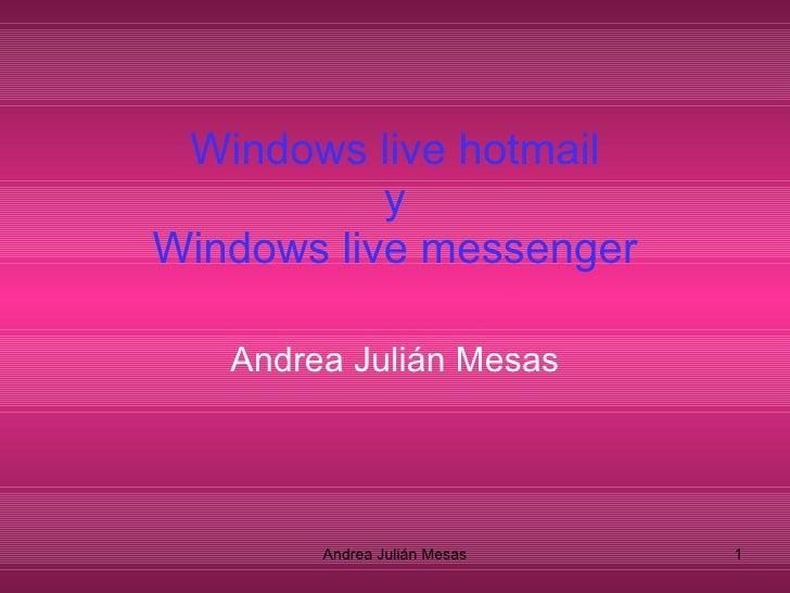 Windows live hotmail y Windows live messenger   Andrea Julián Mesas Andrea Julián Mesas