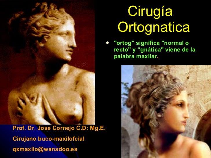 """Cirugía   Ortognatica <ul><li>""""ortog"""" significa """"normal o recto"""" y """"gnática"""" viene de la palabra ..."""