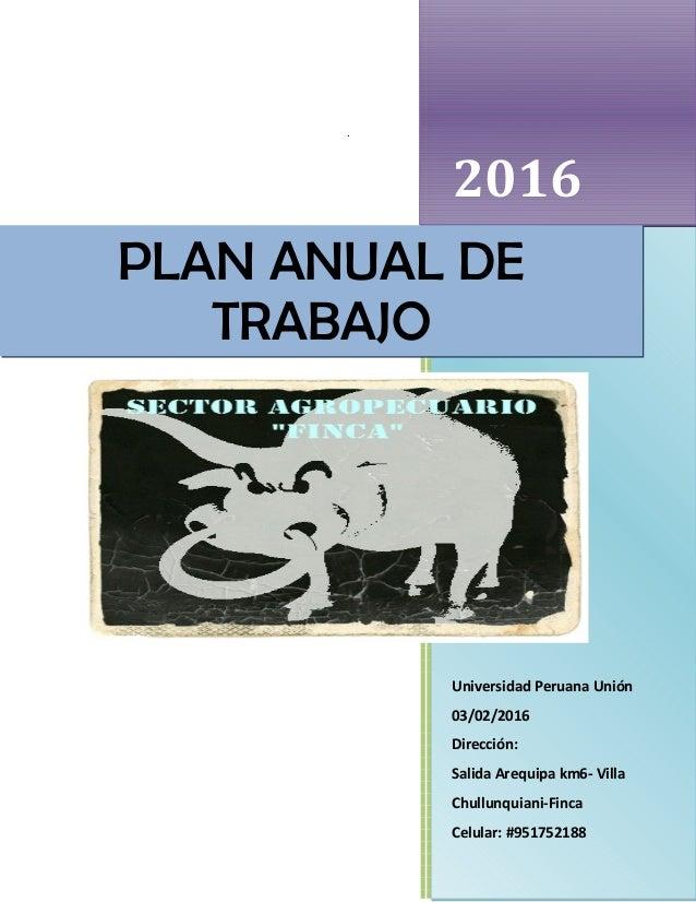 . 20162016 Universidad Peruana Unión 03/02/2016 Dirección: Salida Arequipa km6- Villa Chullunquiani-Finca Celular: #951752...