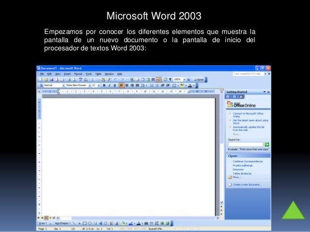 Microsoft Word 2003 Empezamos por conocer los diferentes elementos que muestra la pantalla de un nuevo documento o la pant...