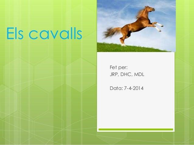 Els cavalls  Fet per:  JRP, DHC, MDL  Data: 7-4-2014
