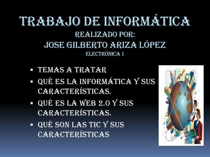 TRABAJO DE INFORMÁTICA  REALIZADO POR:                                                             JOSE GILBERTO ARIZA LÓP...