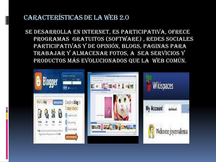 Características de la web 2.0<br />Se desarrolla en internet, es participativa, ofrece  programas  gratuitos (software) , ...
