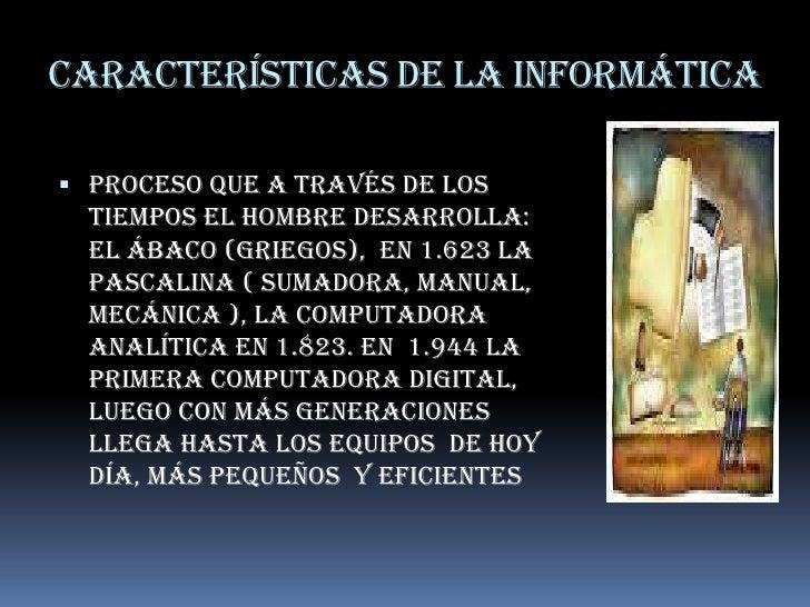 Características de la informática<br />Proceso que A través de los tiempos el hombre desarrolla: el ábaco (griegos),  en 1...