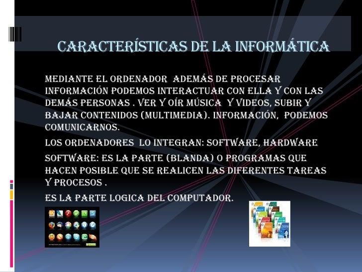 Características de la informática<br />Mediante el ordenador  además de procesar información podemos interactuar con ella ...