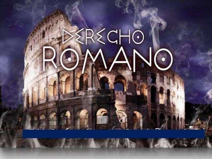 CONCEPTO DE DERECHO               ROMANO.      El derecho romano es aquel reconocido desde 450 A.C. hasta ser     reconoci...