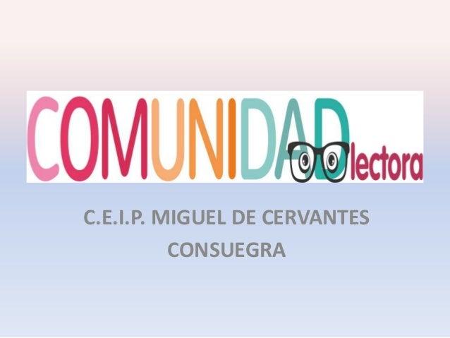 Que pretende C.E.I.P. MIGUEL DE CERVANTES CONSUEGRA