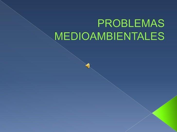 PROBLEMAS MEDIOAMBIENTALES<br />