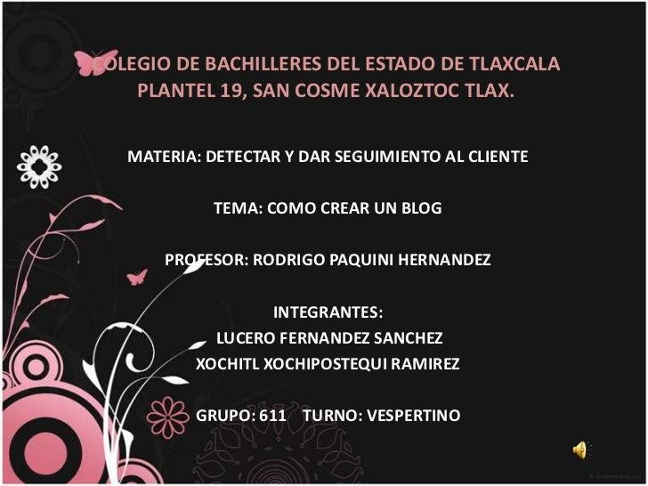 COLEGIO DE BACHILLERES DEL ESTADO DE TLAXCALA    PLANTEL 19, SAN COSME XALOZTOC TLAX.   MATERIA: DETECTAR Y DAR SEGUIMIENT...