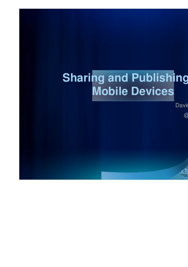 Sharing and Publishing to     Mobile Devices                    David Cardella                       @dcardella