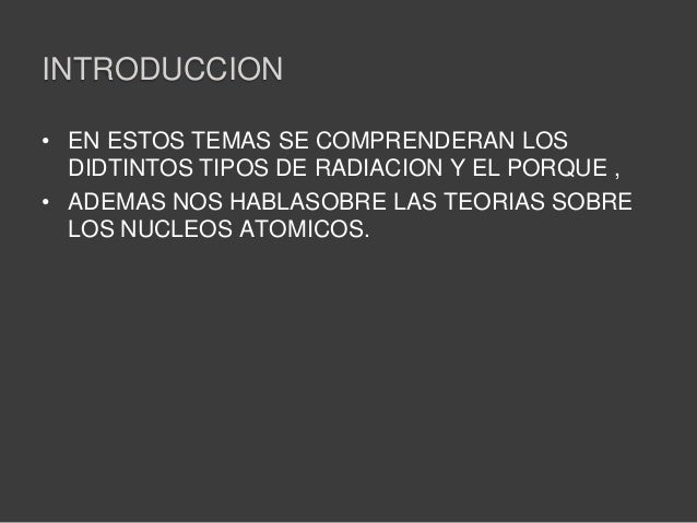 INTRODUCCION• EN ESTOS TEMAS SE COMPRENDERAN LOSDIDTINTOS TIPOS DE RADIACION Y EL PORQUE ,• ADEMAS NOS HABLASOBRE LAS TEOR...