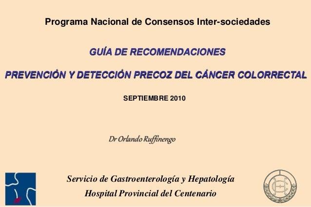 GUÍA DE RECOMENDACIONES PREVENCIÓN Y DETECCIÓN PRECOZ DEL CÁNCER COLORRECTAL SEPTIEMBRE 2010 Programa Nacional de Consenso...