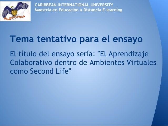 """El título del ensayo sería: """"El AprendizajeColaborativo dentro de Ambientes Virtualescomo Second Life""""Tema tentativo para ..."""