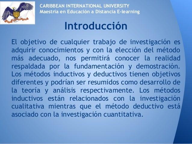 El objetivo de cualquier trabajo de investigación esadquirir conocimientos y con la elección del métodomás adecuado, nos p...