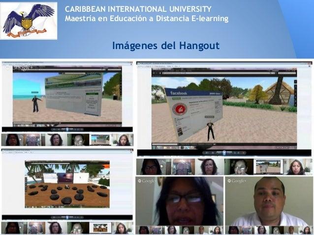 CARIBBEAN INTERNATIONAL UNIVERSITYMaestría en Educación a Distancia E-learningImágenes del Hangout