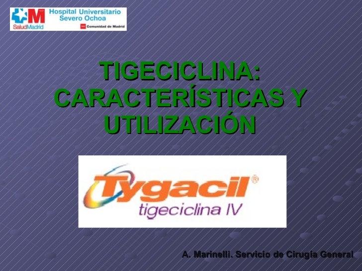 TIGECICLINA: CARACTERÍSTICAS Y UTILIZACIÓN A. Marinelli. Servicio de Cirugía General