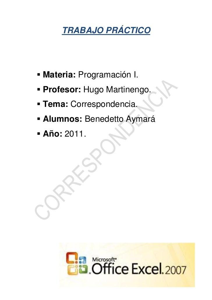 TRABAJO PRÁCTICO Materia: Programación I. Profesor: Hugo Martinengo. Tema: Correspondencia. Alumnos: Benedetto Aymará...