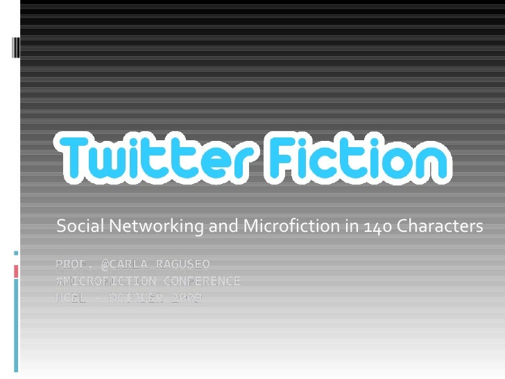 Social Networking and Microfiction in 140 Characters<br />Prof. @Carla Raguseo#MicroFictionConferenceUCEL – October 2009<b...