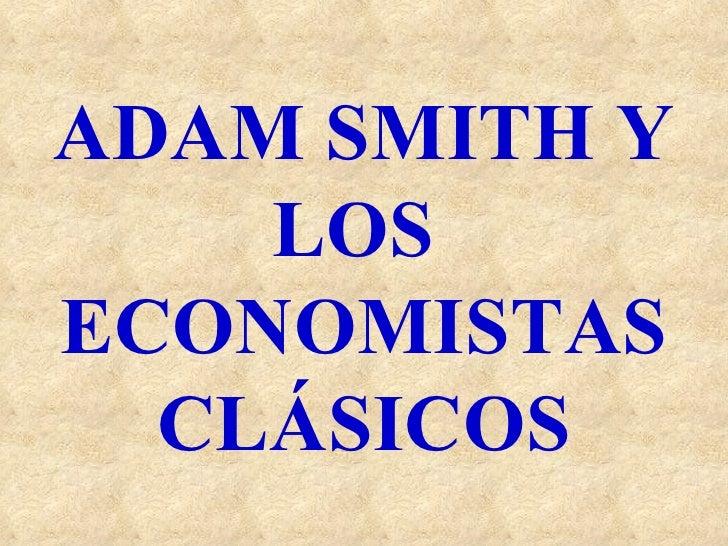 ADAM SMITH Y LOS  ECONOMISTAS CLÁSICOS