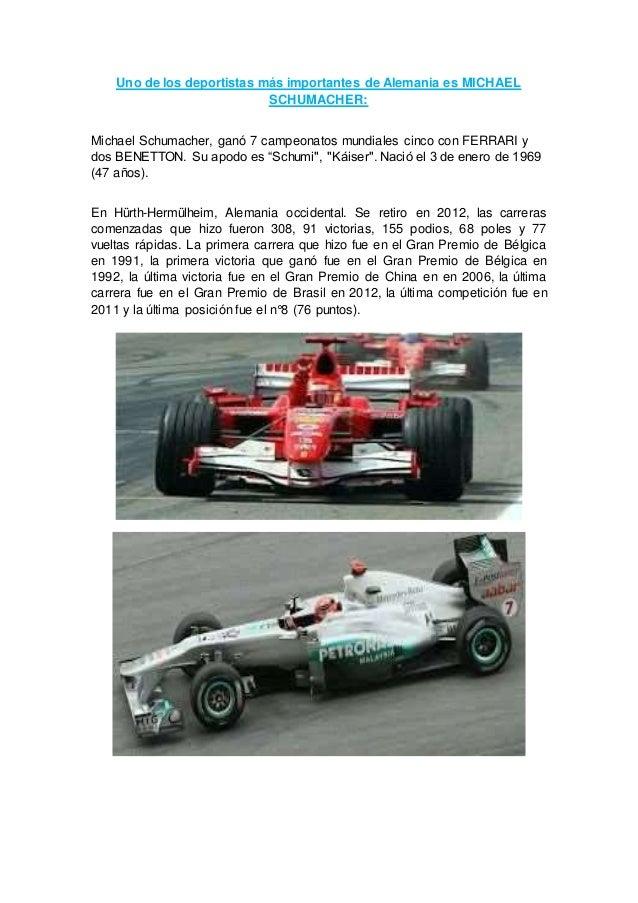 Uno de los deportistas más importantes de Alemania es MICHAEL SCHUMACHER: Michael Schumacher, ganó 7 campeonatos mundiales...