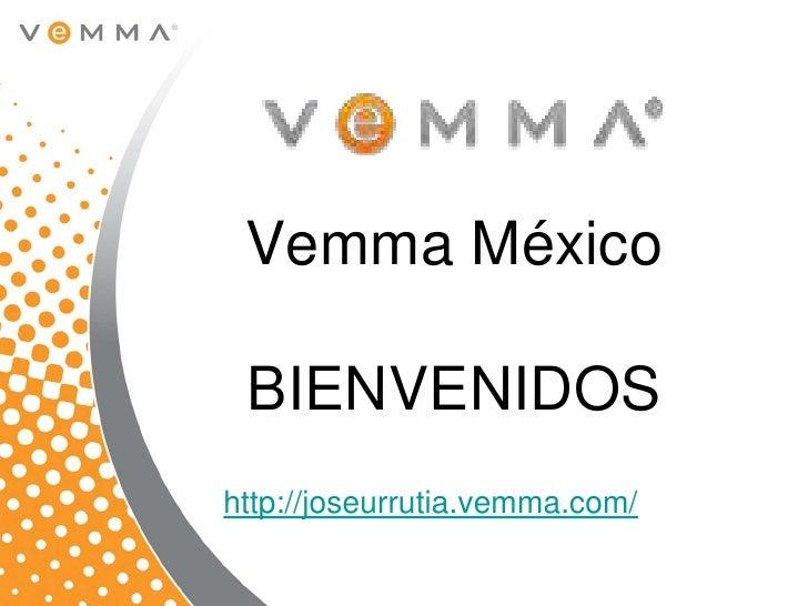Vemma México BIENVENIDOShttp://joseurrutia.vemma.com/